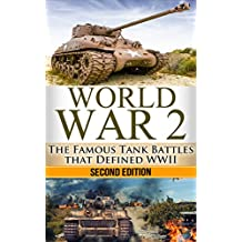 World War 2: Tank Battles: The Famous Tank Battles that Defined WWII (World War 2, World War II, WWII, Tank Battles, Holocaust, Pearl Harbour, Tank Wars, Famous battles Book 1)