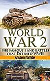 World War 2: Tank Battles: The Famous Tank Battles that Defined WWII (World War 2, World War II, WWII, Tank Battles, Holocaust, Pearl Harbour, Tank Wars, Famous battles Book 1)