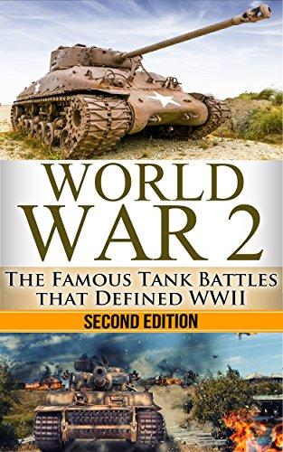 Modern Battle Tanks - World War 2: Tank Battles: The Famous Tank Battles that Defined WWII (World War 2, World War II, WWII, Tank Battles, Holocaust, Pearl Harbour, Tank Wars, Famous battles Book 1)