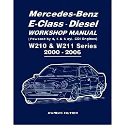 mercedes benz e class diesel workshop manual w210 w211 series 2000 rh amazon co uk mercedes w211 owners manual mercedes w211 service manual download