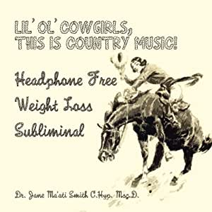 Lil' Ol' Cowgirls, This Is Country Music! Headphone Free Weight Loss Subliminal