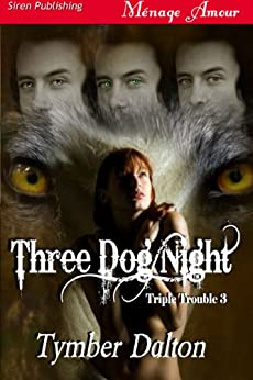 Three Dog Night [Triple Trouble 3] (Siren Publishing Menage Amour) (Triple Trouble Series) by [Dalton, Tymber]