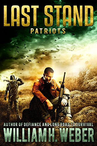 Last Stand: Patriots (A Post-Apocalyptic, EMP-Survival Thriller Book 2) (The Last Stand Series) by [Weber, William H.]