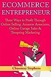 Ecommerce Entrepreneur: Three Ways to Profit Through Online Selling. Amazon Associates, Online Garage Sales & Teespring Marketing