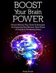 Boost Your Brain Power: Proven Memory Tips, Tricks and Strategies for Improving Your Memory, Brain Power and Cognitive Functioning Today (English Edition)