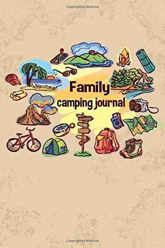 Family Camping Journal: Camping /RV Travel Camping Journal Record for 60 Trips with Prompts for Writing, Detail of Campground, Rating,Capture Special ... Journal Camping Diary Keepsake) (Volume 1)