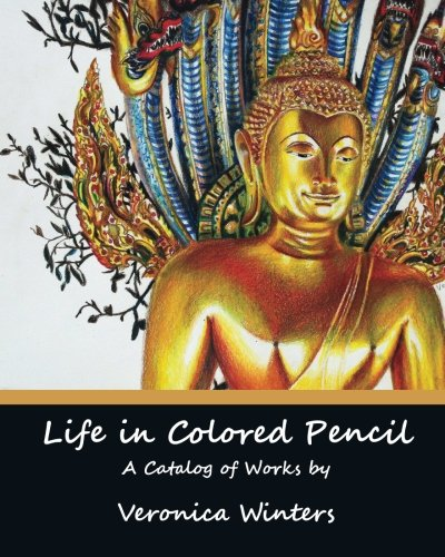 Life In Colored Pencil: Art Catalog By Veronica Winters