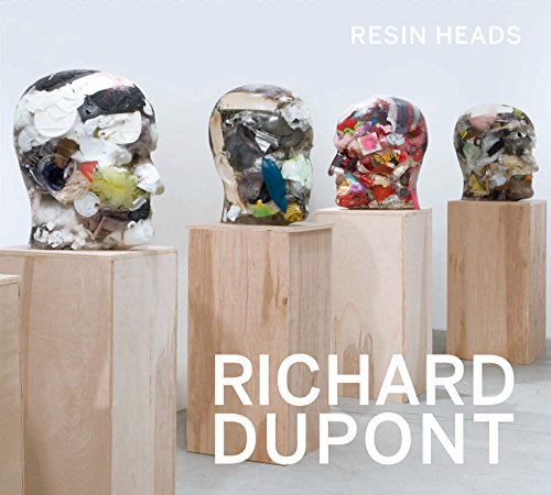Richard Dupont: Resin Heads