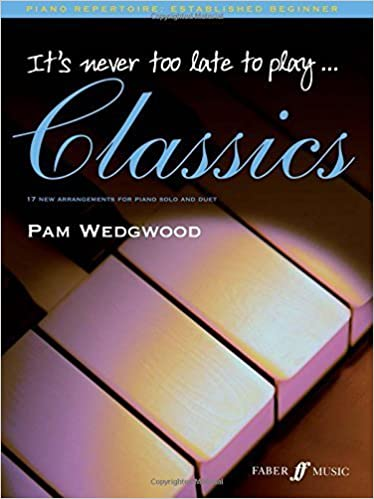It's Never Too Late to Play Classics: 17 New Arrangements for Piano Solo and Duet (Faber Edition: It's Never Too Late) by Pam Wedgwood (2006-12-01)