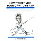 img - for How to Service Your Own Tube Amp: A Complete Guide for the Curious Musician book / textbook / text book