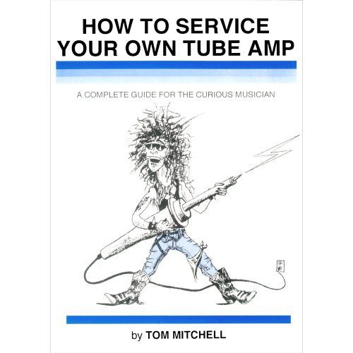 (How to Service Your Own Tube Amp: A Complete Guide for the Curious Musician)