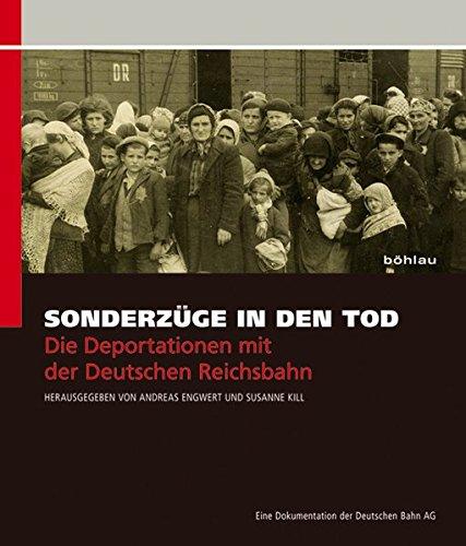Sonderzüge in den Tod: Die Deportationen mit der Deutschen Reichsbahn. Eine Dokumentation der Deutschen Bahn AG