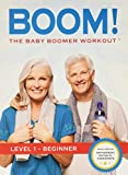 Boom! The Baby Boomer Workout - Physical Fitness and Toning Exercises, Workouts, Training Video and Workout Routines for Baby Boomers and Active Seniors to Help Them Improve Posture, Maintain Balance, Mobility, Lose Weight and Ensure Optimal Strength and Fitness