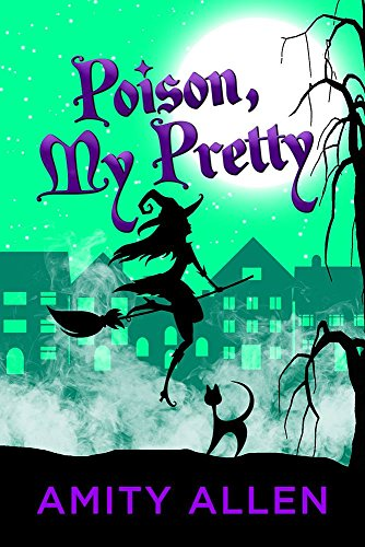 Poison My Pretty: A Cozy Witch Mystery by [Allen, Amity]