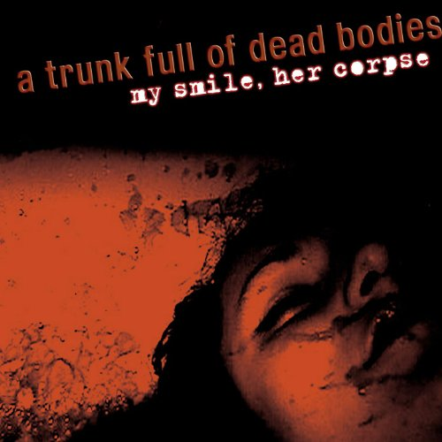 Body Trunk - My Smile, Her Corpse