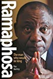 Ramaphosa: The Man Who Would Be King