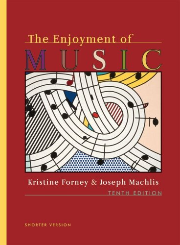 The Enjoyment of Music: An Introduction to Perceptive Listening (Shorter Tenth Edition) ()