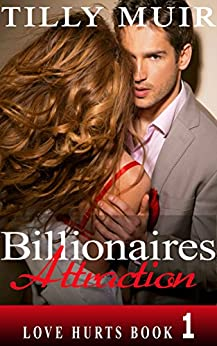 Billionaires Attraction: Love Hurts Book 1 by [Muir, Tilly]