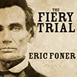 The Fiery Trial: Abraham Lincoln and American Slavery | Eric Foner