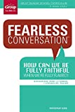 Fearless Conversation Participant Guide: How Can We Be Fully Faithful When We're Fully Flawed?, Group Publishing, 1470716801