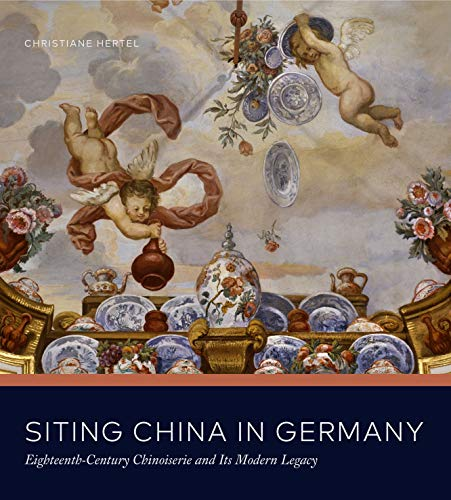 - Siting China in Germany: Eighteenth-Century Chinoiserie and Its Modern Legacy