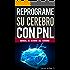 PNL: Reprograme su cerebro con PNL 2da Edición - Programación Neurolinguística, el manual de usuario del Cerebro: Manual con Patrones y técnicas de PNL para lograr lograr la superación personal.
