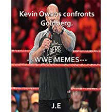 WWE MEMES; Kevin Owens confronts Goldberg!