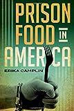 Prison Food in America (Rowman & Littlefield Studies in Food and Gastronomy)