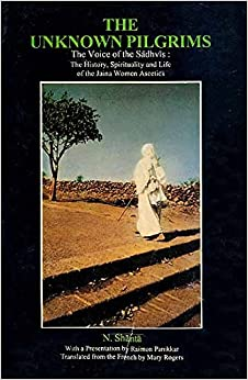 The Unknown Pilgrims: History, Life And Spirituality Of The Jaina Women por N. Shanta
