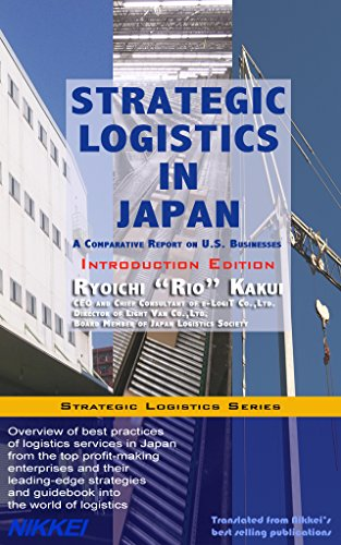 Strategic Logistics in Japan: Introduction Edition: A Comparative Report on U.S. Businesses (Strategic Logistics Series)