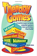 Therapy Games: Creative Ways to Turn Popular Games Into Activities That Build Self-Esteem, Teamwork, Communication Skills, Anger Management, Self-Discovery, and Coping Skills Paperback