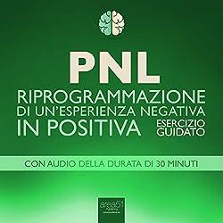 PNL - Riprogrammazione di un'esperienza negativa in positiva [PNL - Reprogramming of a Negative Experience into a Positive]