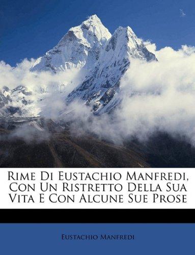 Rime Di Eustachio Manfredi, Con Un Ristretto Della Sua Vita E Con Alcune Sue Prose (Italian Edition) pdf