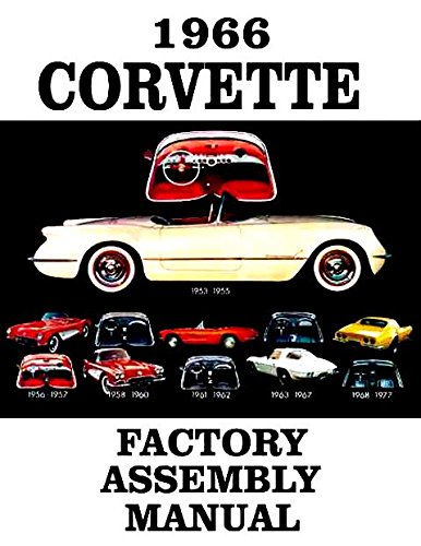 A MUST FOR OWNERS, MECHANICS & RESTORERS - THE 1966 CORVETTE FACTORY ASSEMBLY INSTRUCTION MANUAL - GUIDE - ALL MODELS Convertible, Hardtop 66 (1966 66 Chevy Corvette)