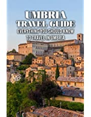 Umbria Travel Guide: Everything You Should Know To Travel in Umbria: Prepare for Your Around Trip to Umbria