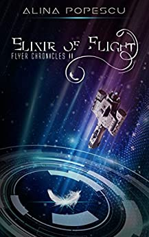 Elixir of Flight (Flyer Chronicles, Book Two) by [Popescu, Alina]