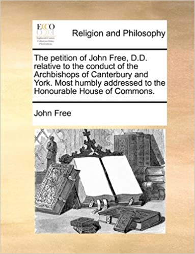 Book The petition of John Free, D.D. relative to the conduct of the Archbishops of Canterbury and York. Most humbly addressed to the Honourable House of Commons.