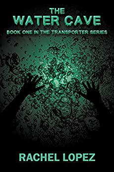The Water Cave (The Transporter Series Book 1) by [Lopez, Rachel]