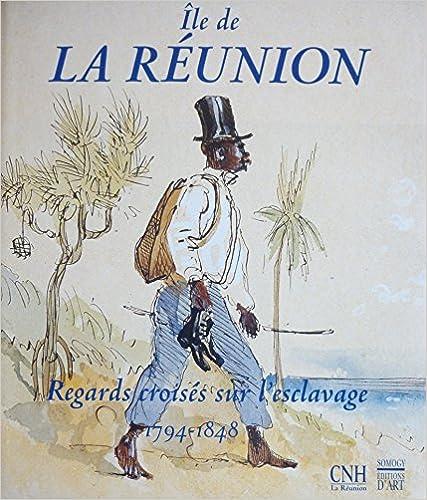 Lire un Île de la Réunion, regards croisés sur l'esclavage, 1794-1848 pdf, epub
