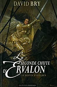 La seconde chute d'Ervalon, Tome 3 : Le destin d'Avelden par David Bry