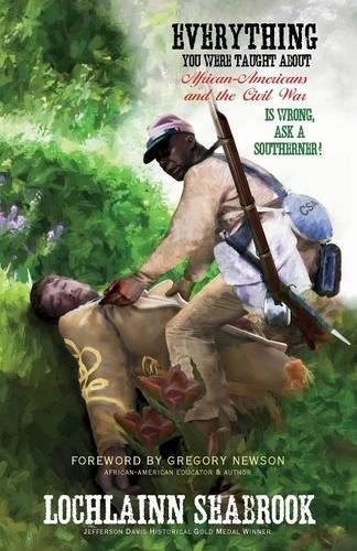 Search : Everything You Were Taught About African-Americans and the Civil War is Wrong, Ask a Southerner!