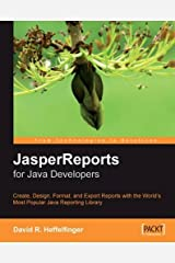 JasperReports for Java Developers: Create, Design, Format and Export Reports with the world's most popular Java reporting library