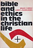 Bible and Ethics in the Christian Life, Bruce C. Birch and Larry L. Rasmussen, 0806615249