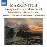 Markevitch: Complete Orchestral Work 4 (Rebus/ Hymnes/ Hymne A La Mort) by Arnhem Philharmonic Orchestra (2010-02-23)