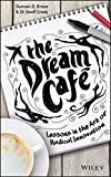 The Dream Cafe - Lessons in the Art of Radical Innovation