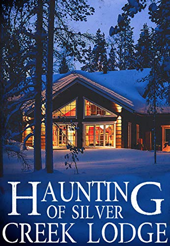 The Haunting of Silver Creek Lodge (A Riveting Haunted House Mystery Series Book 15) by [Clarke, Alexandria]