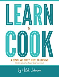 Learn To Cook: A Down and Dirty Guide to Cooking (For People Who Never Learned How) (English Edition)
