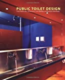 Public Toilet Design: From Hotels, Bars, Restaurants, Civic Buildings and Businesses Worldwide (Trends in Architecture)