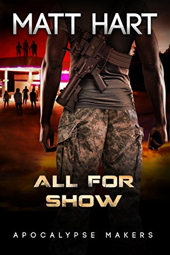 All for Show (Apocalypse Makers Book 3) by [Hart, Matt]