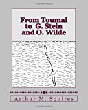 From Toumai to G. Stein and O. Wilde, Arthur Squires, 1463665016